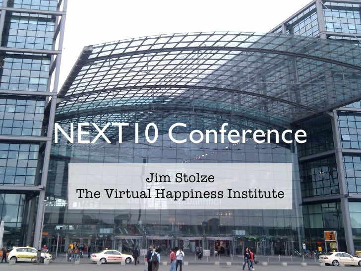 NEXT10 Conference            Jim Stolze  The Virtual Happiness Institute