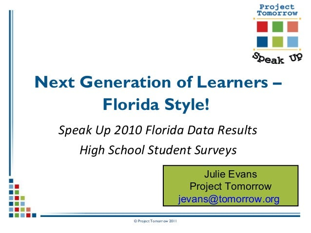 © Project Tomorrow 2011 Next Generation of Learners – Florida Style! Speak Up 2010 Florida Data Results High School Studen...