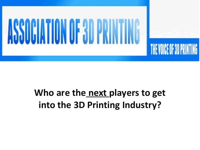 Who are the next players to get into the 3D Printing Industry?