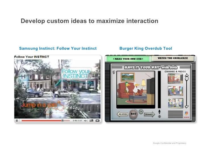 Develop custom ideas to maximize interaction    Samsung Instinct: Follow Your Instinct   Burger King Overdub Tool         ...