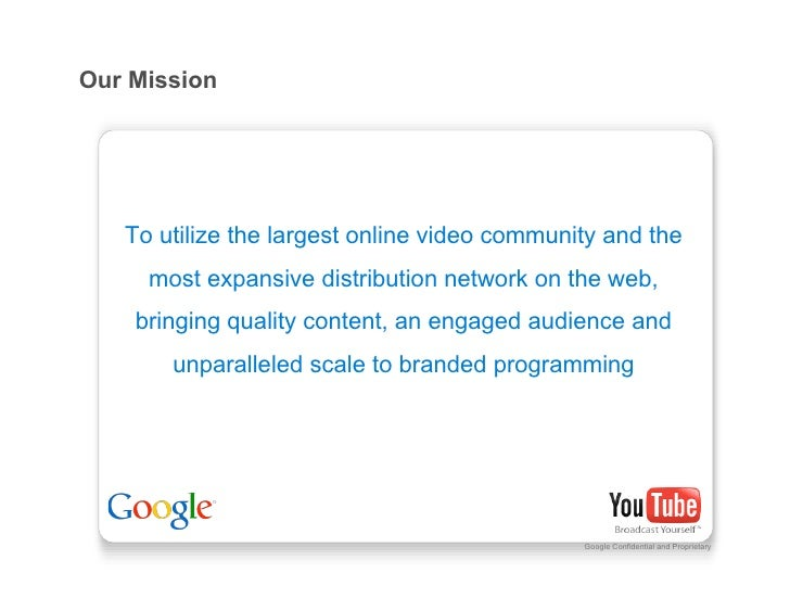 Our Mission        To utilize the largest online video community and the      most expansive distribution network on the w...