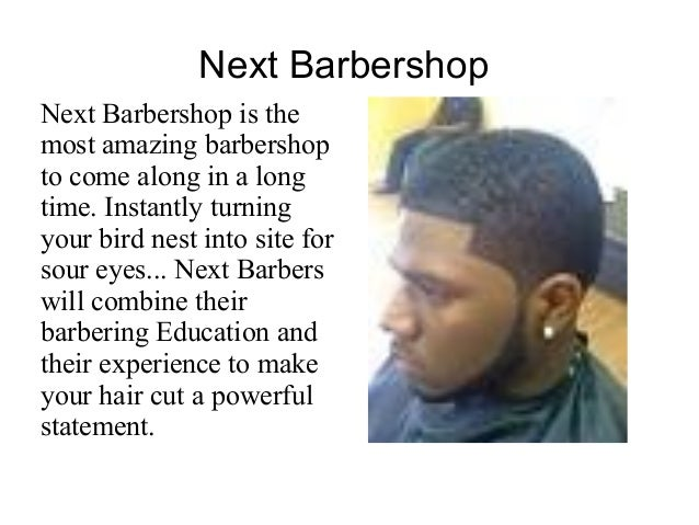Next BarbershopNext Barbershop is themost amazing barbershopto come along in a longtime. Instantly turningyour bird nest i...