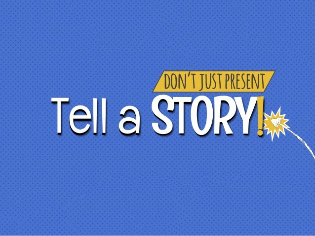 don'tjustpresent Tell a STORY!