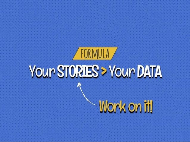 formula YourSTORIES>YourDATA Workonit!