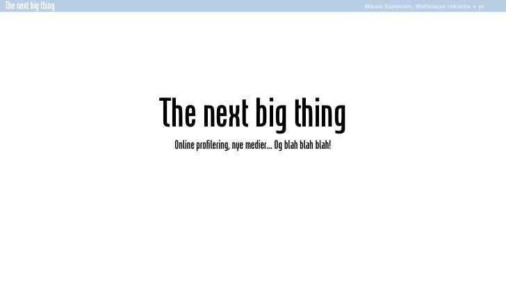 The next big thing                                                           Mikael Espensen, Weltklasse reklame + pr     ...
