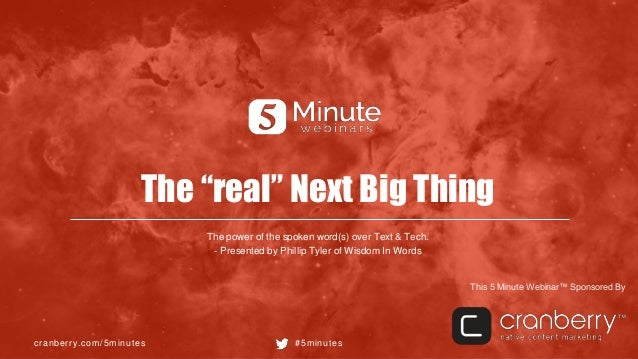 """cranberry.com/5minutes #5minutes This 5 Minute Webinar™ Sponsored By The """"real"""" Next Big Thing The power of the spoken wor..."""