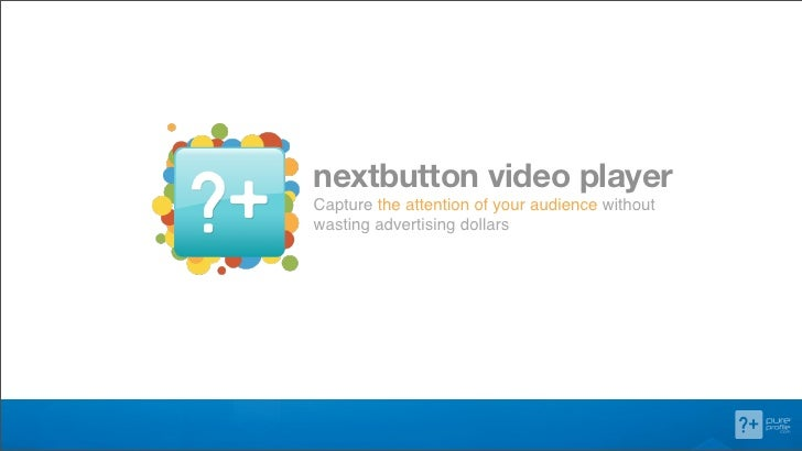nextbutton!video!playerCapture the attention of your audience withoutwasting advertising dollars
