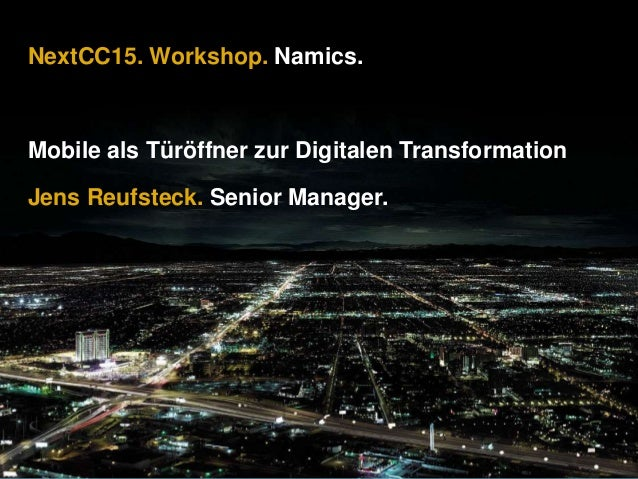 NextCC15. Workshop. Namics. Mobile als Türöffner zur Digitalen Transformation Jens Reufsteck. Senior Manager.