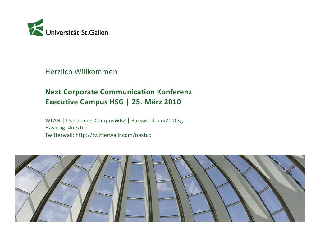 Herzlich Willkommen  Next Corporate Communication Konferenz Executive Campus HSG | 25. März 2010  WLAN | Username: CampusW...