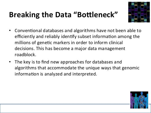 """Breaking  the  Data  """"Bo5leneck""""  • Conven>onal  databases  and  algorithms  have  not  been  able  to  efficiently  and  ..."""