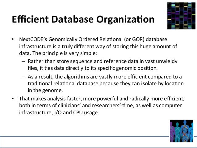Efficient  Database  Organiza-on  • NextCODE's  Genomically  Ordered  Rela>onal  (or  GOR)  database  infrastructure  is  ...