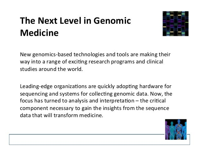 The  Next  Level  in  Genomic  Medicine  New  genomics-‐based  technologies  and  tools  are  making  their  way  into  a...