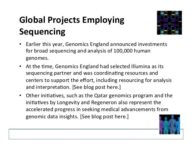 Global  Projects  Employing  Sequencing  • Earlier  this  year,  Genomics  England  announced  investments  for  broad  se...