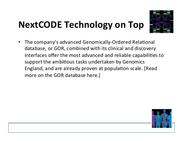 NextCODE  Technology  on  Top  • The  company's  advanced  Genomically-‐Ordered  Rela@onal  database,  or  GOR,  combined...