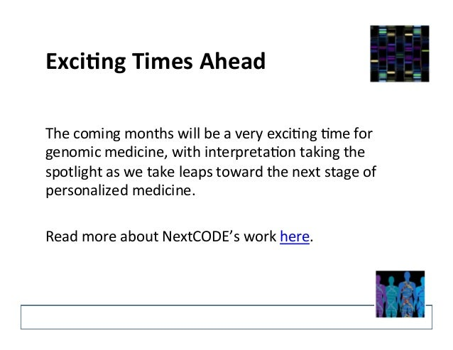 ExciFng  Times  Ahead  The  coming  months  will  be  a  very  exci@ng  @me  for  genomic  medicine,  with  interpreta@on ...