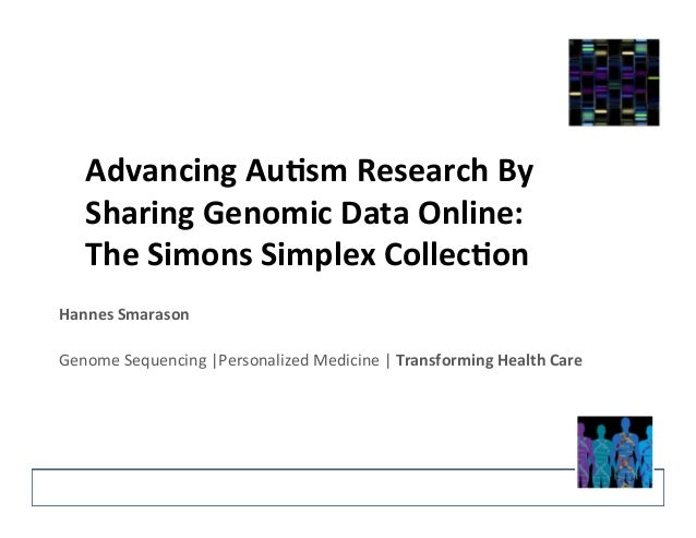 Advancing  Au+sm  Research  By  Sharing  Genomic  Data  Online:  The  Simons  Simplex  Collec+on  Hannes  Smarason  Genome...