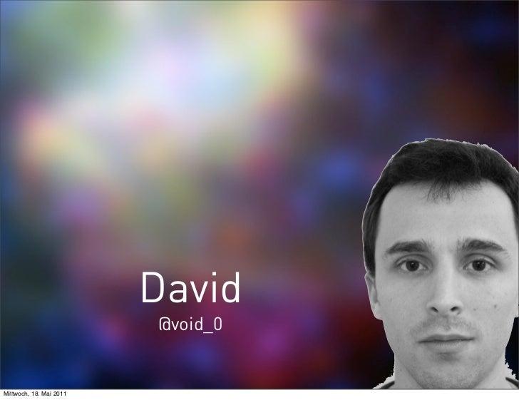 David                         @void_0Mittwoch, 18. Mai 2011