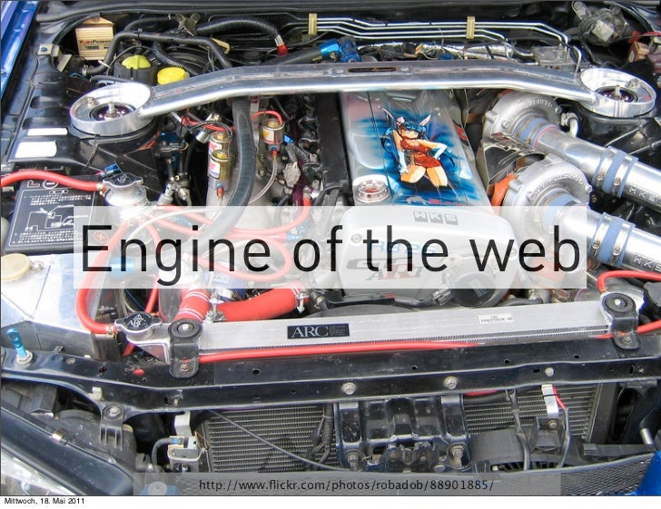 Engine of the web                         http://www.flickr.com/photos/robadob/88901885/Mittwoch, 18. Mai 2011