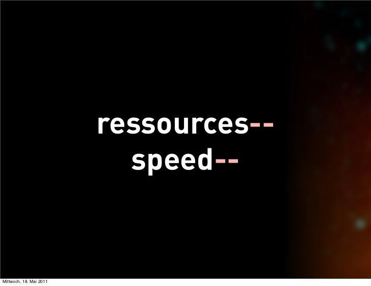ressources--                           speed--Mittwoch, 18. Mai 2011