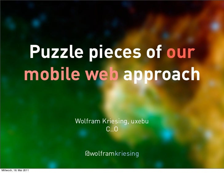 Puzzle pieces of our                 mobile web approach                         Wolfram Kriesing, uxebu                  ...