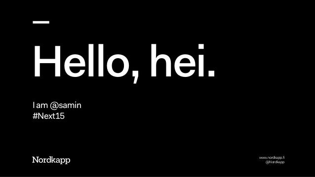 www.nordkapp.fi @Nordkapp Hello, hei. I am @samin #Next15