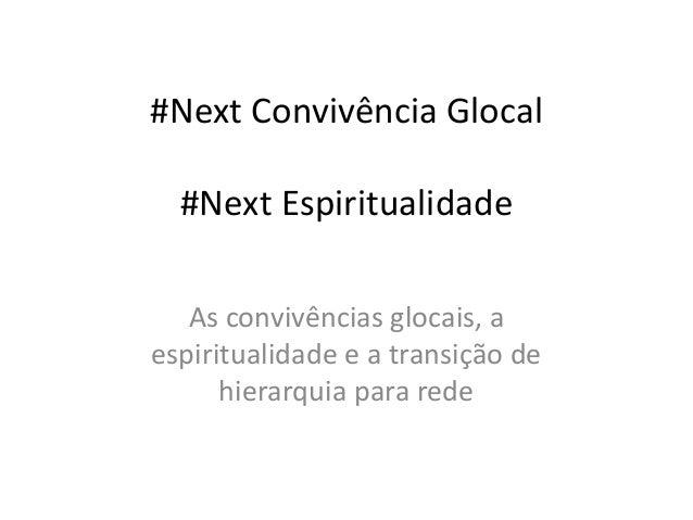#Next Convivência Glocal #Next Espiritualidade As convivências glocais, a espiritualidade e a transição de hierarquia para...