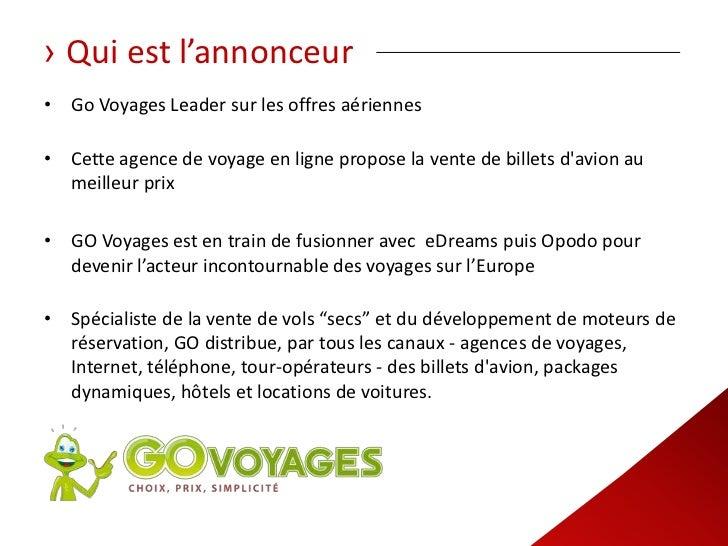 › Qui est l'annonceur• Go Voyages Leader sur les offres aériennes• Cette agence de voyage en ligne propose la vente de bil...