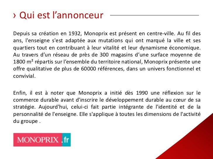 › Qui est l'annonceurDepuis sa création en 1932, Monoprix est présent en centre-ville. Au fil desans, lenseigne sest adapt...
