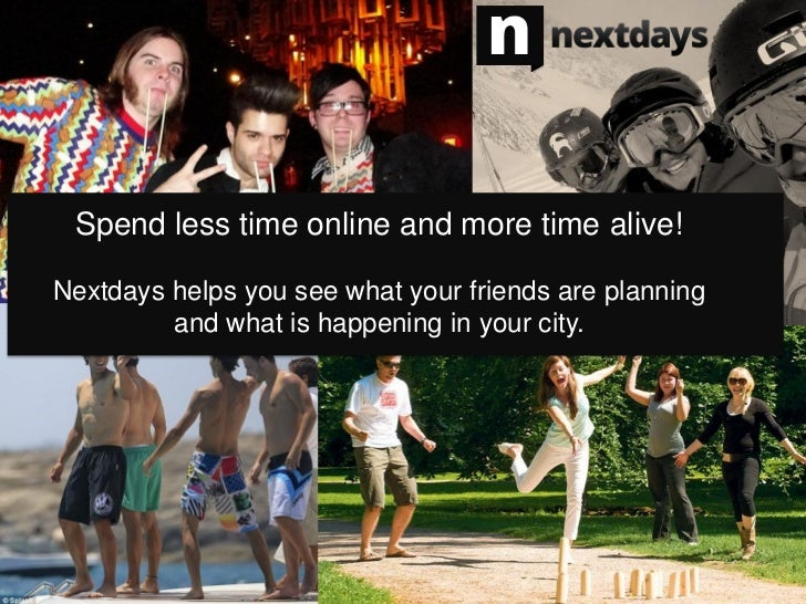 Spend less time online and more time alive!Nextdays helps you see what your friends are planning         and what is happe...