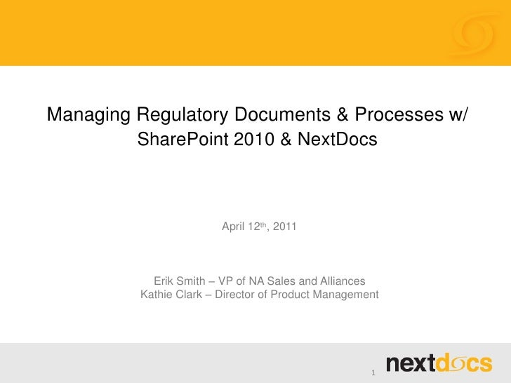 Managing Regulatory Documents & Processes w/         SharePoint 2010 & NextDocs                        April 12th, 2011   ...