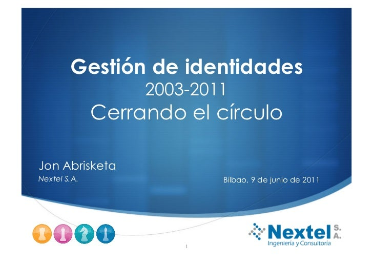 Gestión de identidades                   2003-2011              Cerrando el círculoJon AbrisketaNextel S.A.               ...