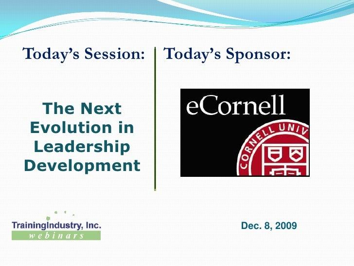 Today's Sponsor:<br />Today's Session:<br />The Next Evolution in Leadership Development<br />Dec. 8, 2009<br />