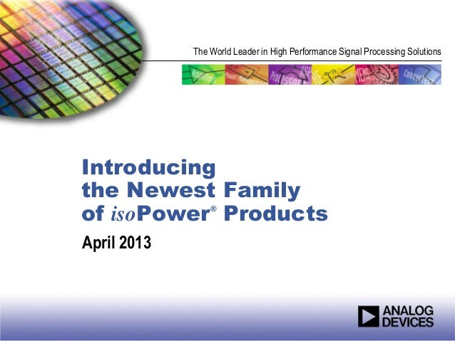 The World Leader in High Performance Signal Processing SolutionsIntroducingthe Newest Familyof isoPower Products          ...