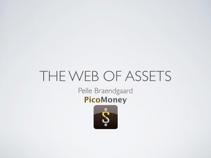 THE WEB OF ASSETS    Pelle Braendgaard      PicoMoney