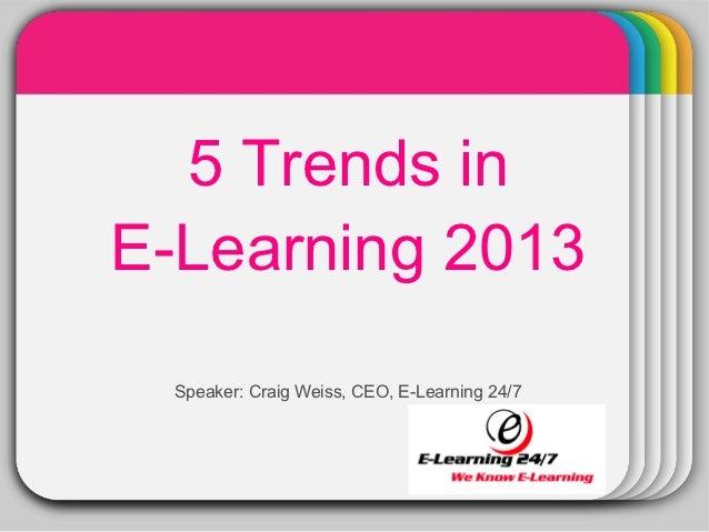 WINTER  5 Trends inTemplateE-Learning 2013  Speaker: Craig Weiss, CEO, E-Learning 24/7