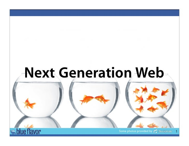 Next Generation Web               Some photos provided by   1