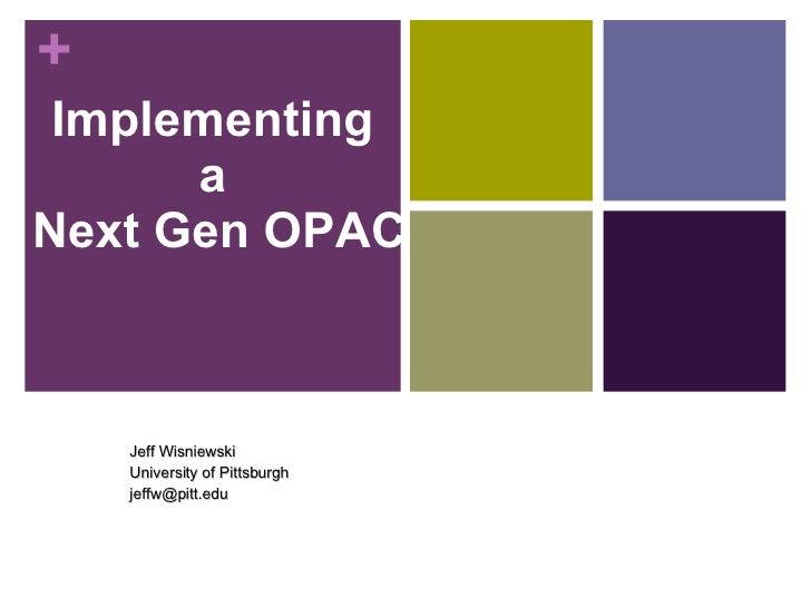 Jeff Wisniewski University of Pittsburgh [email_address] Implementing  a  Next Gen OPAC