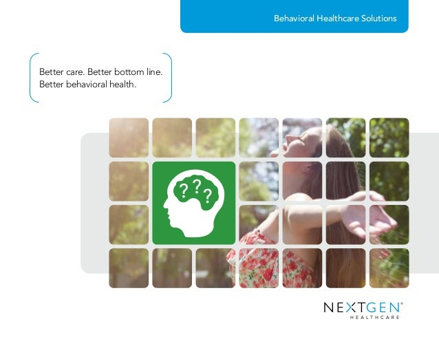 Behavioral Healthcare Solutions Better care. Better bottom line. Better behavioral health.