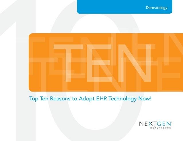 TENTENTENTE TEN Dermatology Top Ten Reasons to Adopt EHR Technology Now!