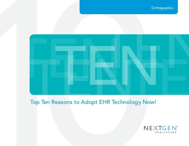 TENTENTENTE TEN Orthopedics Top Ten Reasons to Adopt EHR Technology Now!