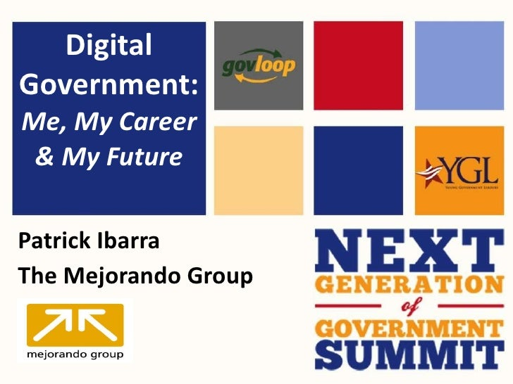 Digital Government:   Me, My Career & My Future Patrick Ibarra The Mejorando Group