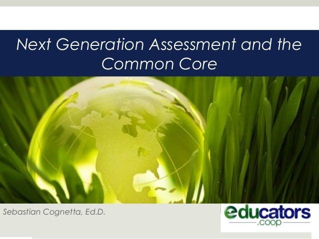 Next Generation Assessment and the Common Core Sebastian Cognetta, Ed.D.