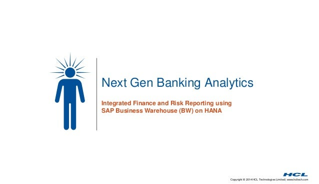 Copyright © 2014 HCL Technologies Limited | www.hcltech.com Next Gen Banking Analytics Integrated Finance and Risk Reporti...