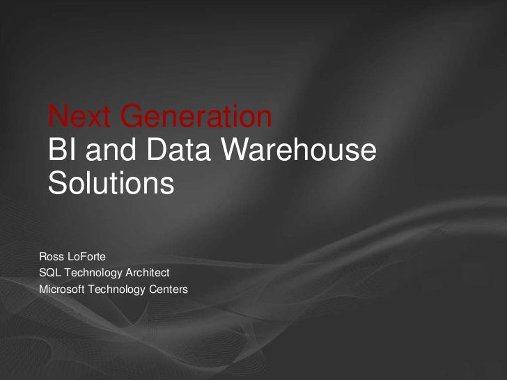 Next gen bi and datawarehouse solutions ross lo forte