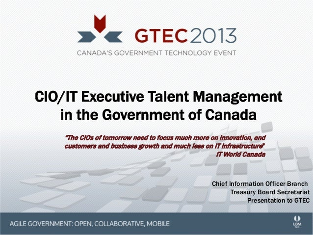 "CIO/IT Executive Talent Management in the Government of Canada ""The CIOs of tomorrow need to focus much more on innovation..."