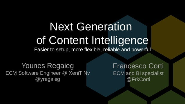 Next Generation of Content Intelligence Easier to setup, more flexible, reliable and powerful Younes Regaieg ECM Software ...