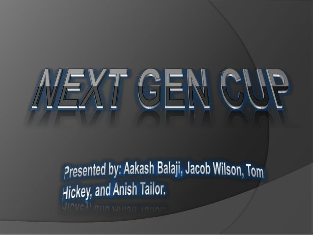 What We Are About  Next Gen Cup is no ordinary drinking utensil.  It is the spearhead on the cutting edge of drinking te...