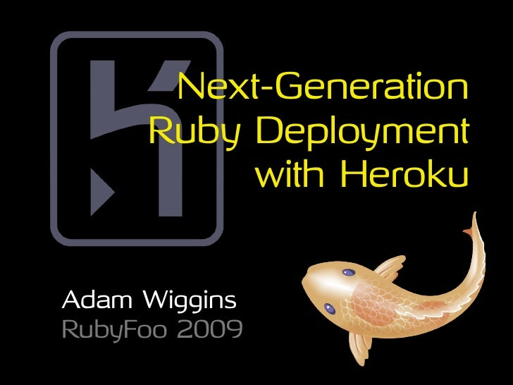 Next-Generation      Ruby Deployment           with Heroku   Adam Wiggins RubyFoo 2009