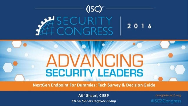 NextGen Endpoint For Dummies: Tech Survey & Decision Guide Atif Ghauri, CISSP CTO & SVP at Herjavec Group