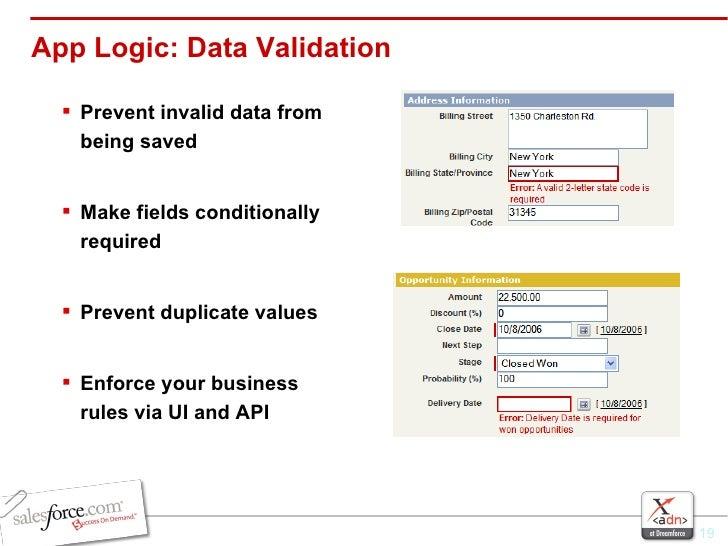 App Logic: Data Validation <ul><li>Prevent invalid data from being saved </li></ul><ul><li>Make fields conditionally requi...